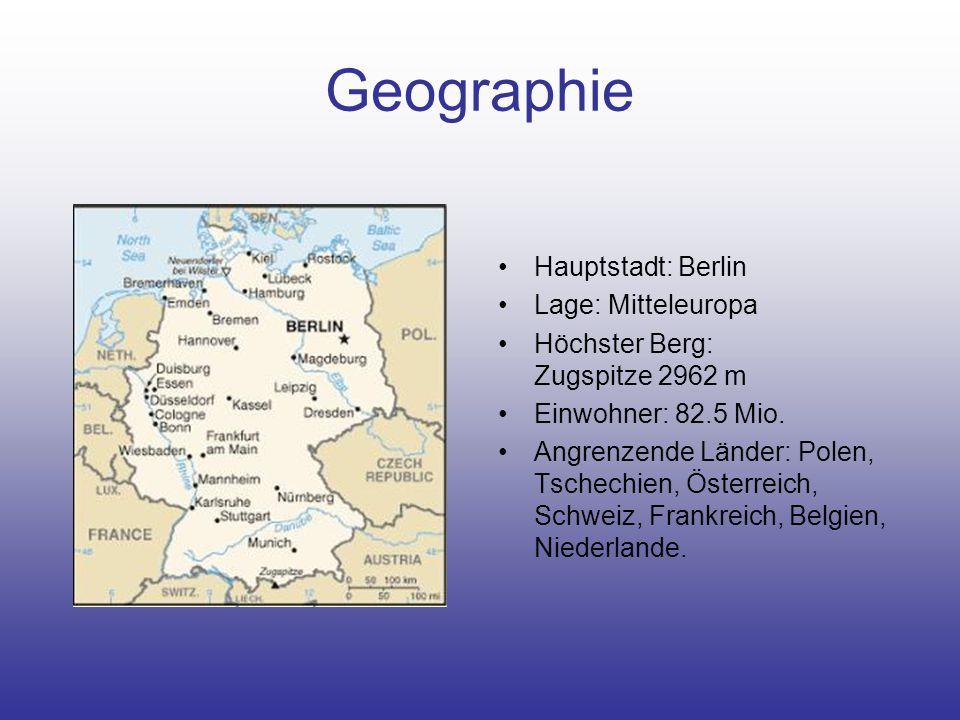 Geographie Hauptstadt: Berlin Lage: Mitteleuropa Höchster Berg: Zugspitze 2962 m Einwohner: 82.5 Mio. Angrenzende Länder: Polen, Tschechien, Österreic