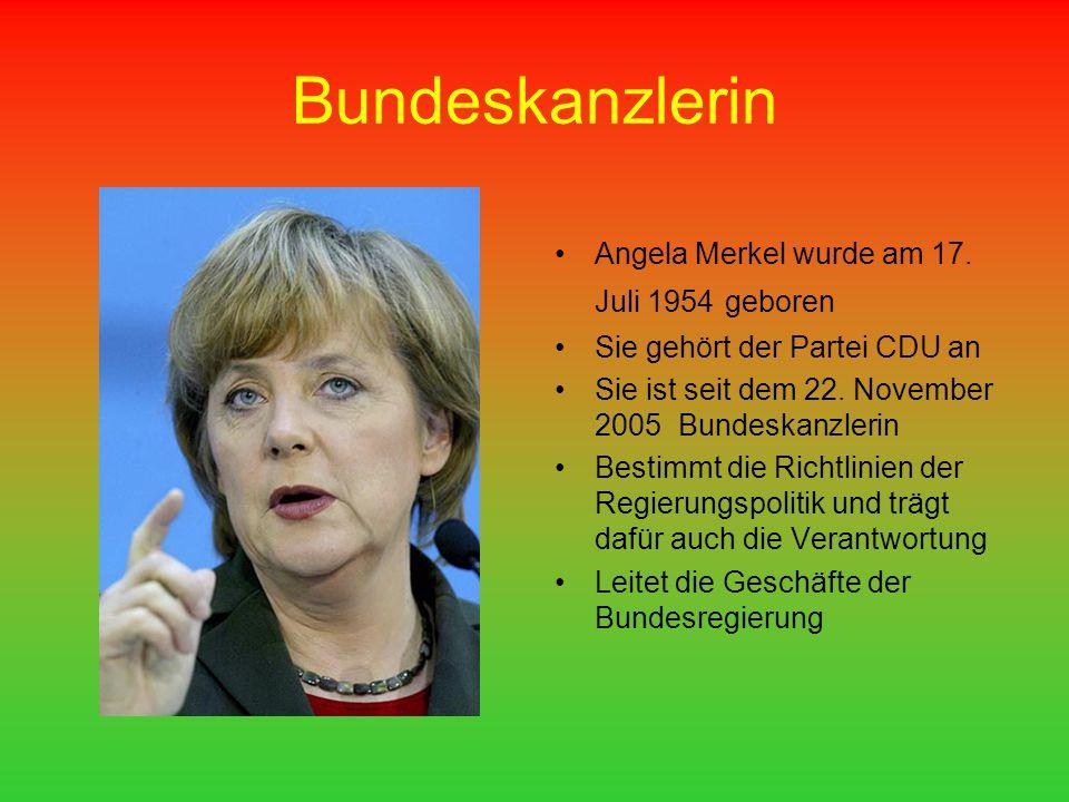 Bundeskanzlerin Angela Merkel wurde am 17. Juli 1954 geboren Sie gehört der Partei CDU an Sie ist seit dem 22. November 2005 Bundeskanzlerin Bestimmt