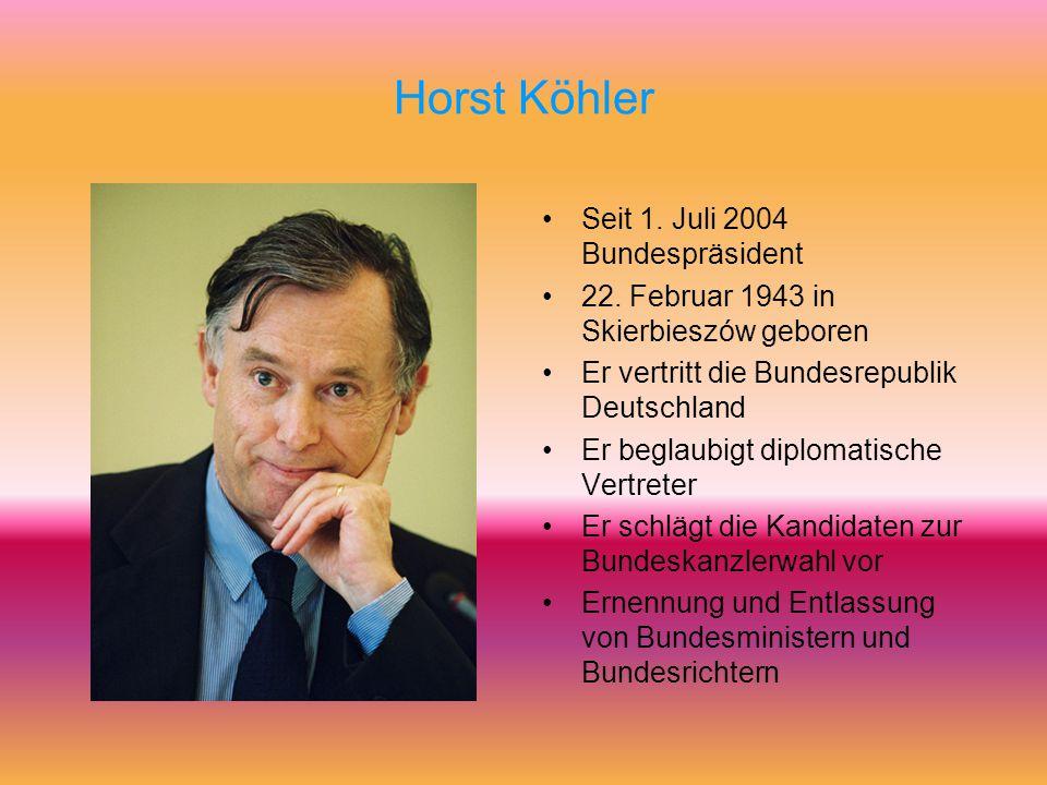 Horst Köhler Seit 1. Juli 2004 Bundespräsident 22. Februar 1943 in Skierbieszów geboren Er vertritt die Bundesrepublik Deutschland Er beglaubigt diplo