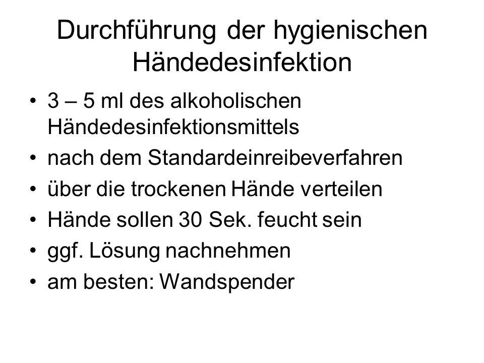 Durchführung der hygienischen Händedesinfektion 3 – 5 ml des alkoholischen Händedesinfektionsmittels nach dem Standardeinreibeverfahren über die trock