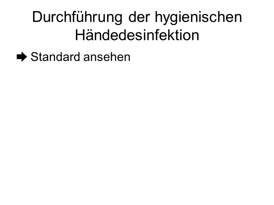 Durchführung der hygienischen Händedesinfektion Die Bewegungen jedes Schrittes werden fünfmal durchgeführt nach Beendigung des letzten Schritte werden einzelne Schritte bis zur angegebenen Einreibedauer wiederholt