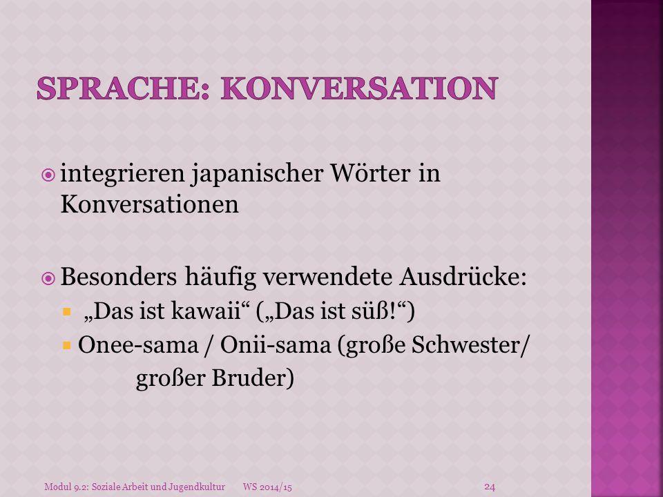 """ integrieren japanischer Wörter in Konversationen  Besonders häufig verwendete Ausdrücke:  """"Das ist kawaii"""" (""""Das ist süß!"""")  Onee-sama / Onii-sam"""