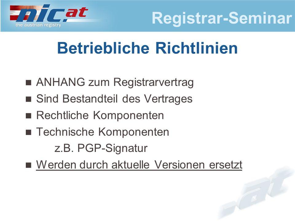 Registrar-Seminar ANHANG zum Registrarvertrag Sind Bestandteil des Vertrages Rechtliche Komponenten Technische Komponenten z.B.