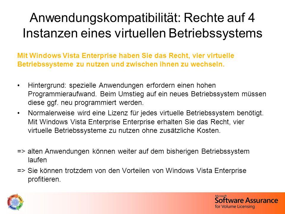 Anwendungskompatibilität: Rechte auf 4 Instanzen eines virtuellen Betriebssystems Mit Windows Vista Enterprise haben Sie das Recht, vier virtuelle Betriebssysteme zu nutzen und zwischen ihnen zu wechseln.