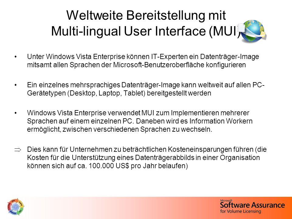 Unter Windows Vista Enterprise können IT-Experten ein Datenträger-Image mitsamt allen Sprachen der Microsoft-Benutzeroberfläche konfigurieren Ein einzelnes mehrsprachiges Datenträger-Image kann weltweit auf allen PC- Gerätetypen (Desktop, Laptop, Tablet) bereitgestellt werden Windows Vista Enterprise verwendet MUI zum Implementieren mehrerer Sprachen auf einem einzelnen PC.