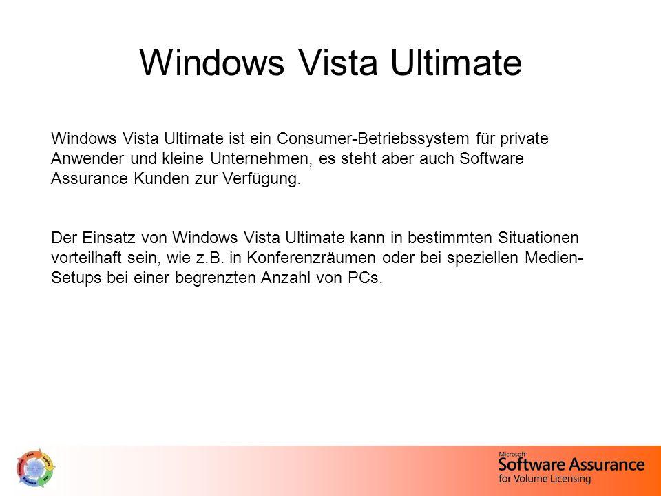 Windows Vista Ultimate Windows Vista Ultimate ist ein Consumer-Betriebssystem für private Anwender und kleine Unternehmen, es steht aber auch Software Assurance Kunden zur Verfügung.
