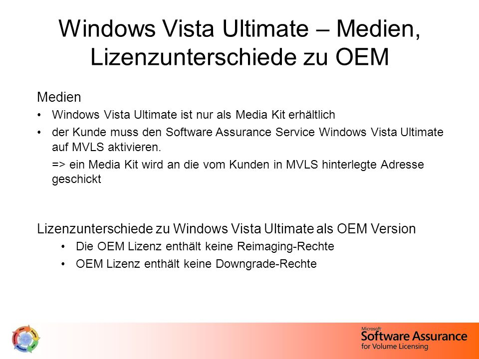 Windows Vista Ultimate – Medien, Lizenzunterschiede zu OEM Medien Windows Vista Ultimate ist nur als Media Kit erhältlich der Kunde muss den Software Assurance Service Windows Vista Ultimate auf MVLS aktivieren.