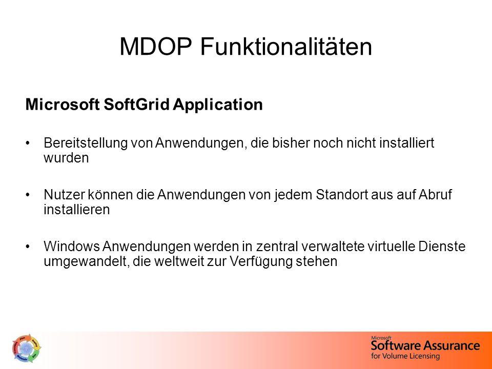 MDOP Funktionalitäten Microsoft SoftGrid Application Bereitstellung von Anwendungen, die bisher noch nicht installiert wurden Nutzer können die Anwendungen von jedem Standort aus auf Abruf installieren Windows Anwendungen werden in zentral verwaltete virtuelle Dienste umgewandelt, die weltweit zur Verfügung stehen