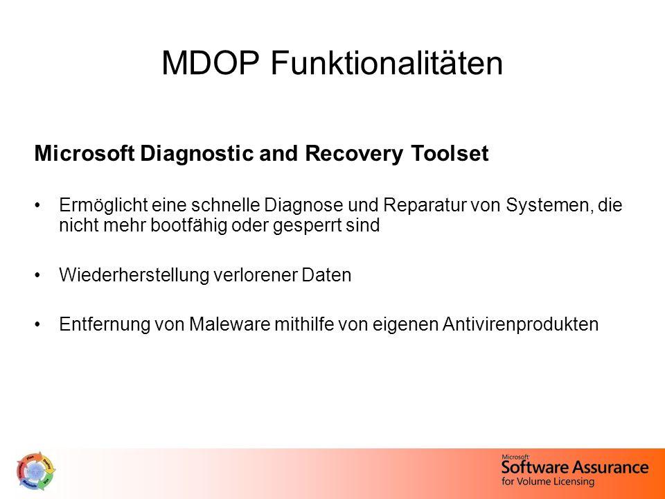 MDOP Funktionalitäten Microsoft Diagnostic and Recovery Toolset Ermöglicht eine schnelle Diagnose und Reparatur von Systemen, die nicht mehr bootfähig oder gesperrt sind Wiederherstellung verlorener Daten Entfernung von Maleware mithilfe von eigenen Antivirenprodukten