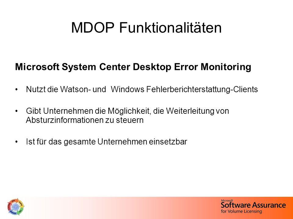 MDOP Funktionalitäten Microsoft System Center Desktop Error Monitoring Nutzt die Watson- und Windows Fehlerberichterstattung-Clients Gibt Unternehmen die Möglichkeit, die Weiterleitung von Absturzinformationen zu steuern Ist für das gesamte Unternehmen einsetzbar