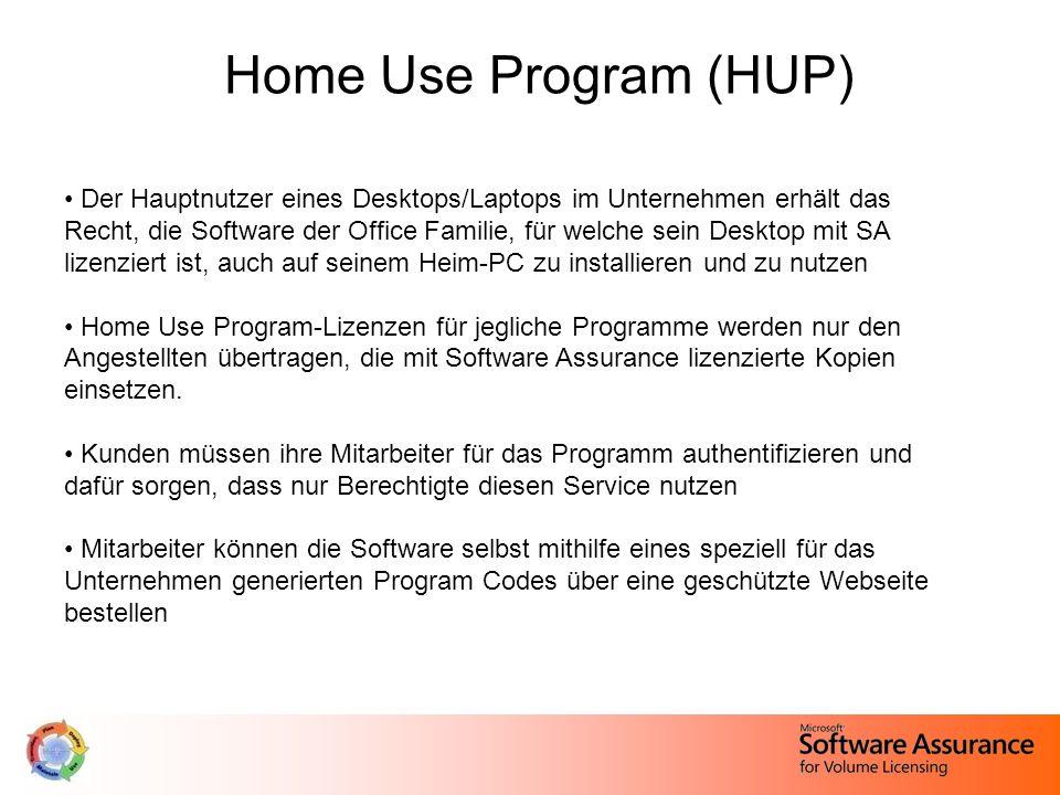 Home Use Program (HUP) Der Hauptnutzer eines Desktops/Laptops im Unternehmen erhält das Recht, die Software der Office Familie, für welche sein Desktop mit SA lizenziert ist, auch auf seinem Heim-PC zu installieren und zu nutzen Home Use Program-Lizenzen für jegliche Programme werden nur den Angestellten übertragen, die mit Software Assurance lizenzierte Kopien einsetzen.
