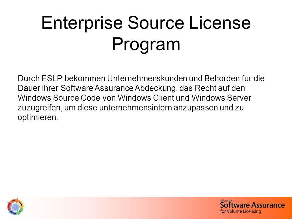 Enterprise Source License Program Durch ESLP bekommen Unternehmenskunden und Behörden für die Dauer ihrer Software Assurance Abdeckung, das Recht auf den Windows Source Code von Windows Client und Windows Server zuzugreifen, um diese unternehmensintern anzupassen und zu optimieren.