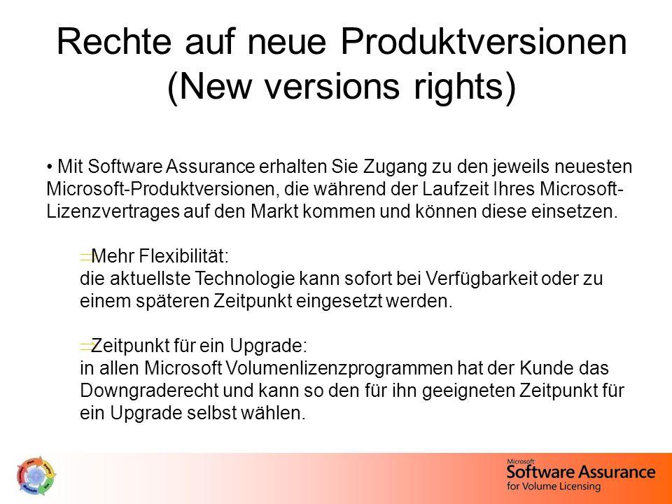 Rechte auf neue Produktversionen (New versions rights) Mit Software Assurance erhalten Sie Zugang zu den jeweils neuesten Microsoft-Produktversionen, die während der Laufzeit Ihres Microsoft- Lizenzvertrages auf den Markt kommen und können diese einsetzen.