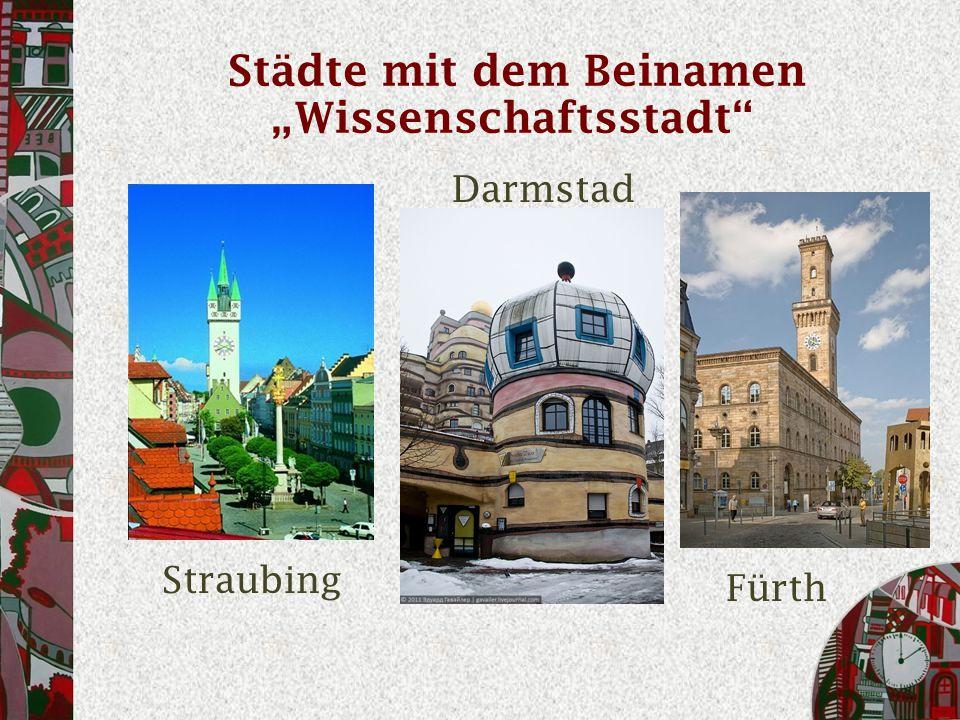 """Städte mit dem Beinamen """"Wissenschaftsstadt Darmstad t Straubing Fürth"""