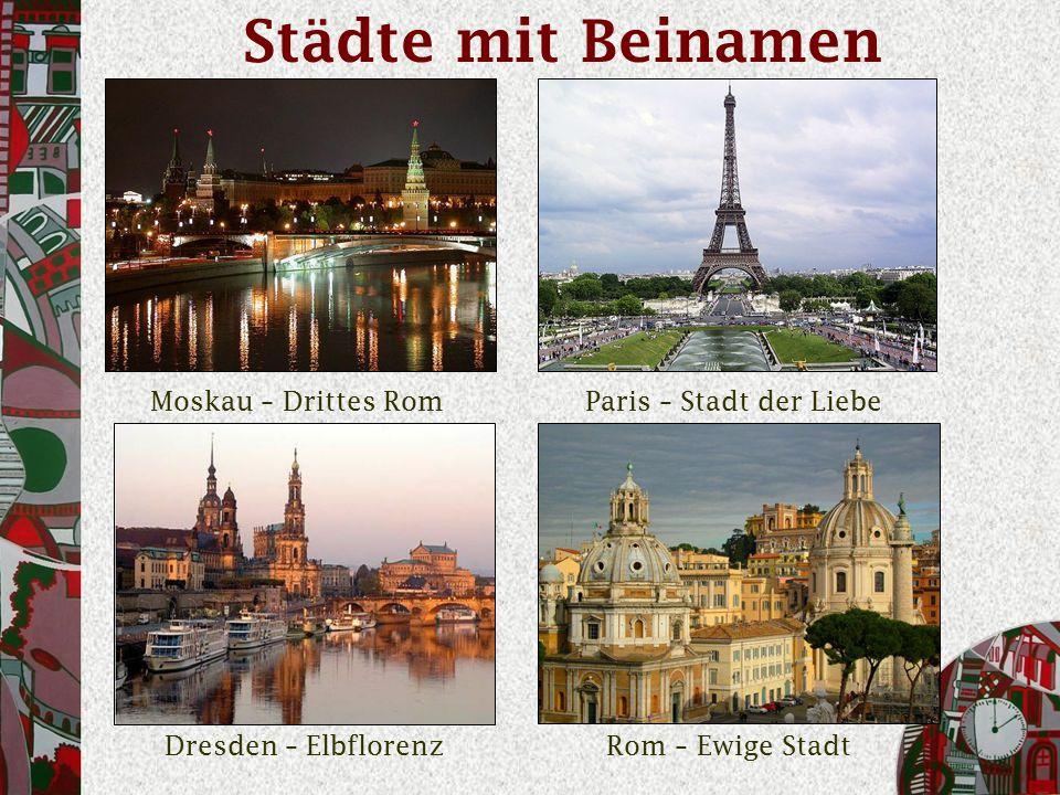 Städte mit Beinamen Moskau – Drittes RomParis – Stadt der Liebe Dresden – ElbflorenzRom – Ewige Stadt