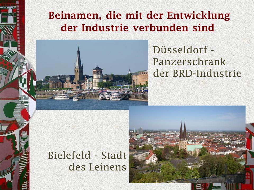 Beinamen, die mit der Entwicklung der Industrie verbunden sind Düsseldorf - Panzerschrank der BRD-Industrie Bielefeld - Stadt des Leinens