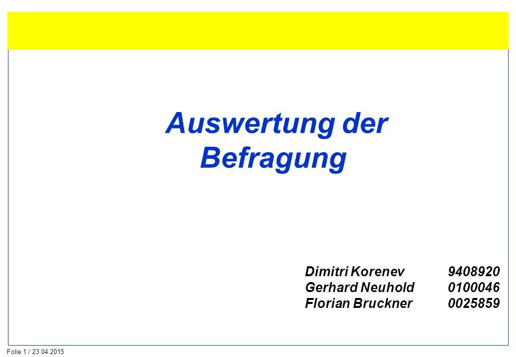Folie 1 / 23.04.2015 Auswertung der Befragung Dimitri Korenev 9408920 Gerhard Neuhold0100046 Florian Bruckner0025859