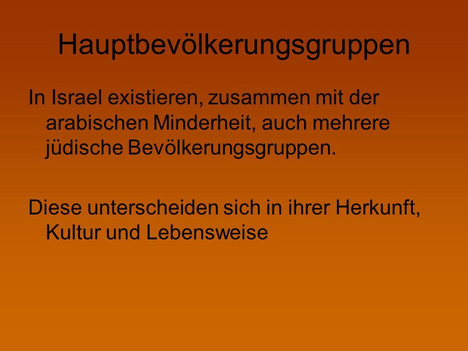 Hauptbevölkerungsgruppen In Israel existieren, zusammen mit der arabischen Minderheit, auch mehrere jüdische Bevölkerungsgruppen. Diese unterscheiden