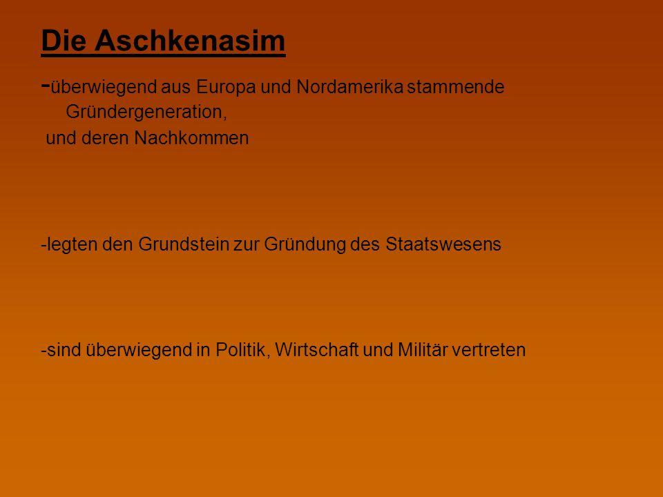 Die Aschkenasim - überwiegend aus Europa und Nordamerika stammende Gründergeneration, und deren Nachkommen -legten den Grundstein zur Gründung des Sta
