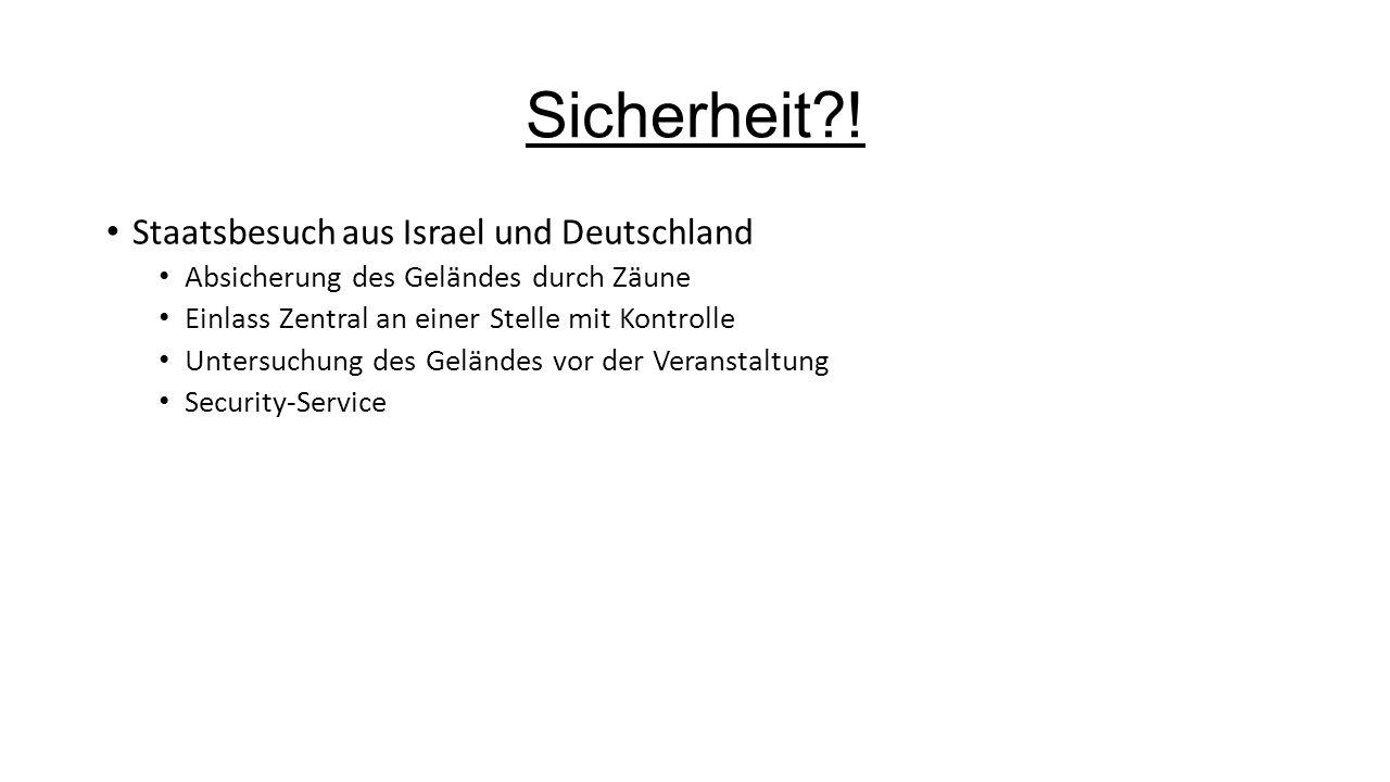 Sicherheit?! Staatsbesuch aus Israel und Deutschland Absicherung des Geländes durch Zäune Einlass Zentral an einer Stelle mit Kontrolle Untersuchung d