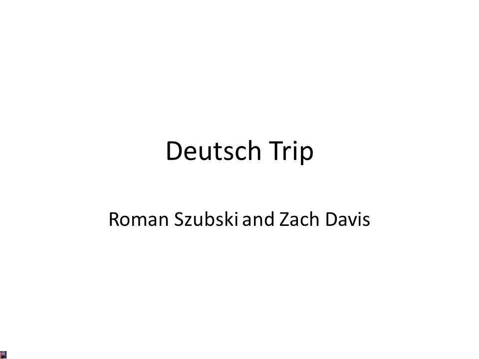 Deutsch Trip Roman Szubski and Zach Davis