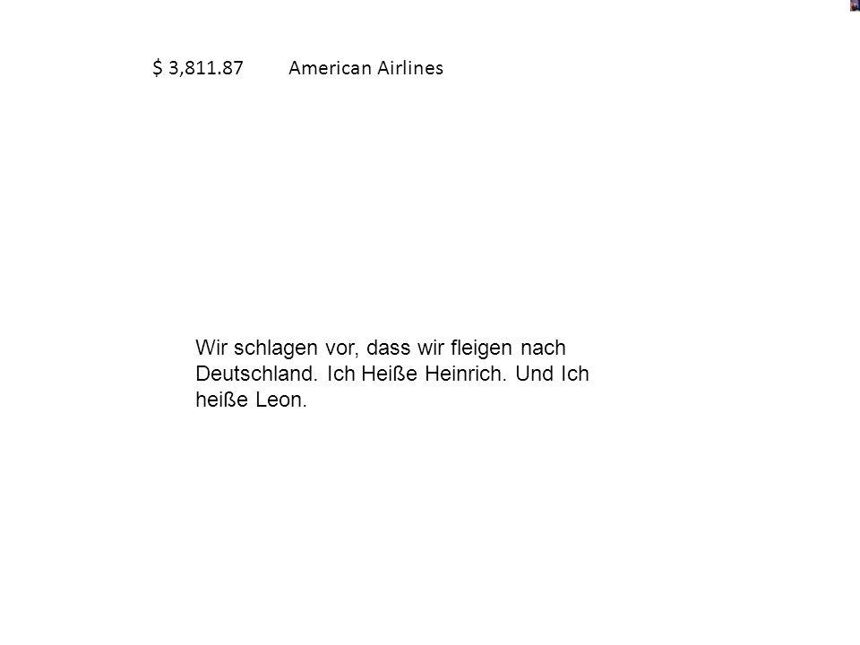 $ 3,811.87 American Airlines Wir schlagen vor, dass wir fleigen nach Deutschland.