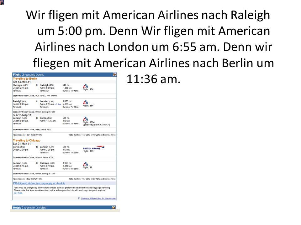 Wir fligen mit American Airlines nach Raleigh um 5:00 pm.