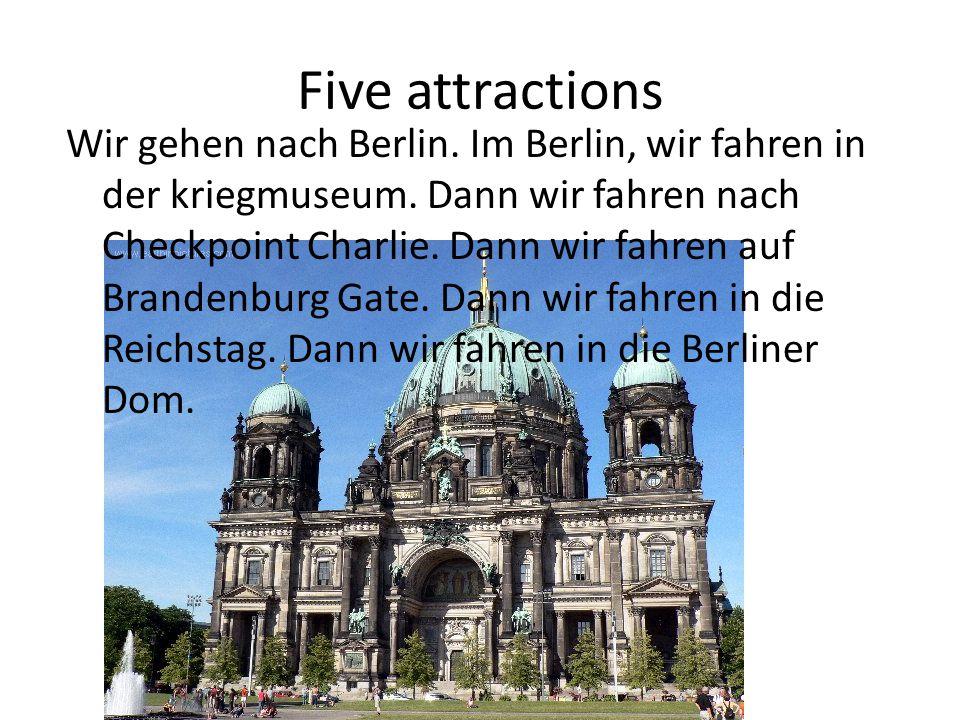 Five attractions Wir gehen nach Berlin. Im Berlin, wir fahren in der kriegmuseum.
