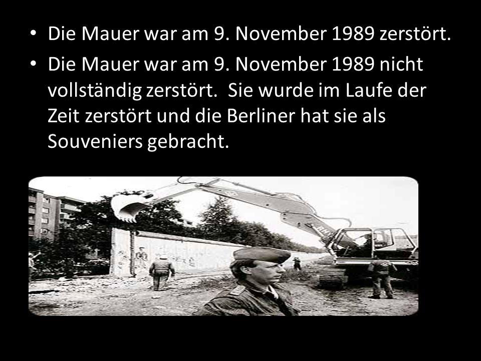 Die Mauer war am 9.November 1989 zerstört. Die Mauer war am 9.