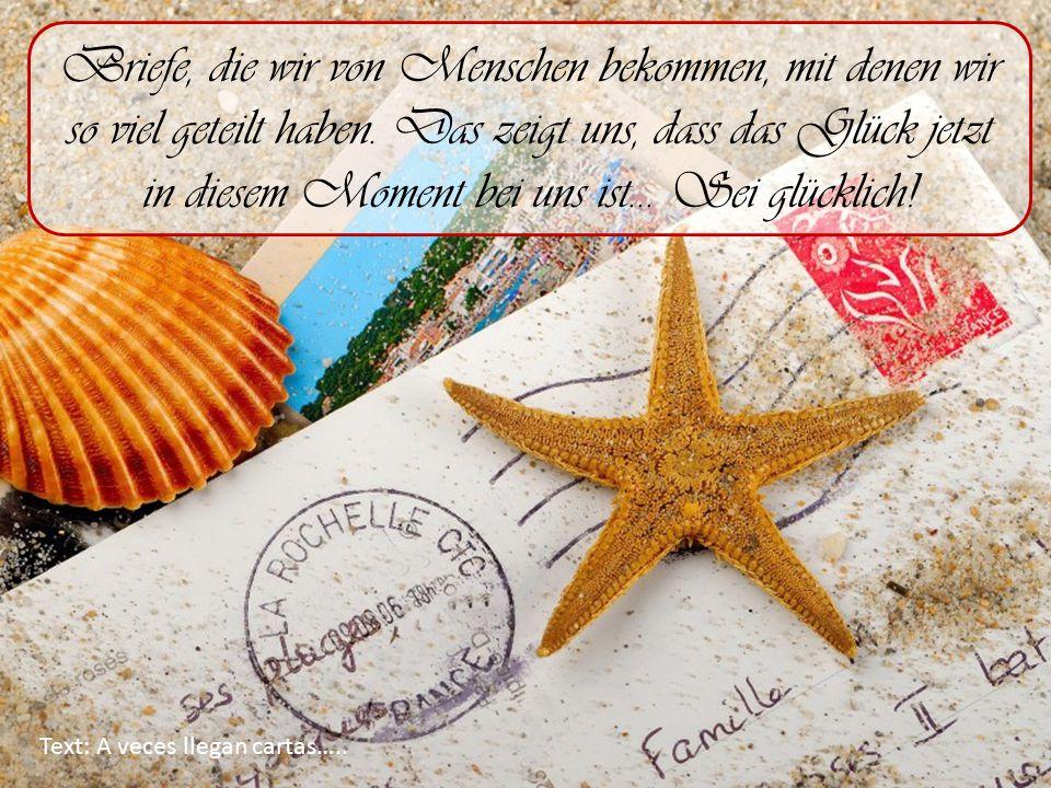 Text: A veces llegan cartas….. Briefe, die wir von Menschen bekommen, mit denen wir so viel geteilt haben. Das zeigt uns, dass das Glück jetzt in dies