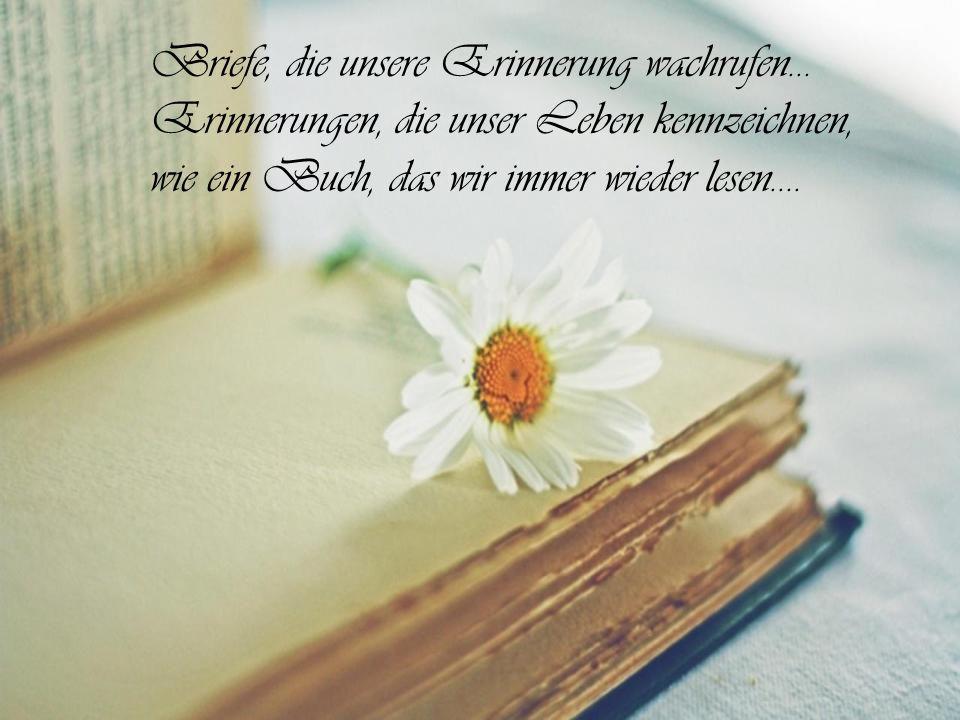 Briefe, die unsere Erinnerung wachrufen… Erinnerungen, die unser Leben kennzeichnen, wie ein Buch, das wir immer wieder lesen….