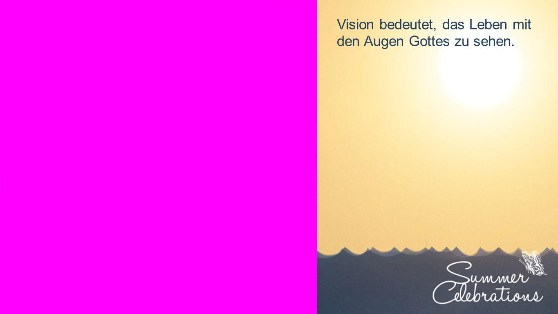 Seiteneinblender Vision bedeutet, das Leben mit den Augen Gottes zu sehen.