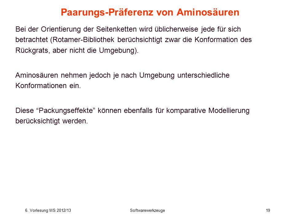 6. Vorlesung WS 2012/13Softwarewerkzeuge19 Paarungs-Präferenz von Aminosäuren Bei der Orientierung der Seitenketten wird üblicherweise jede für sich b