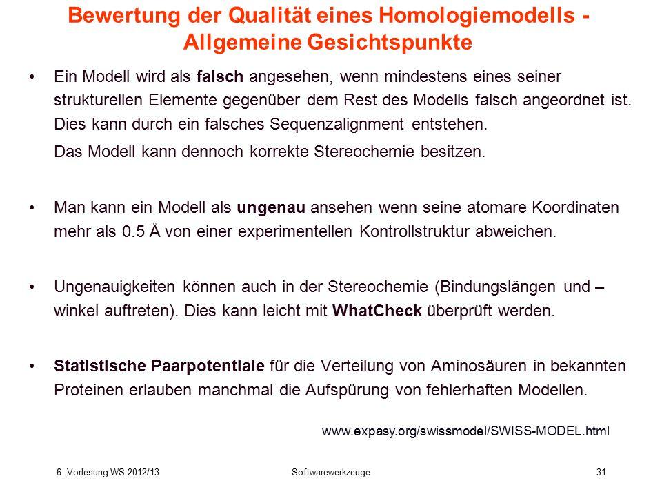 6. Vorlesung WS 2012/13Softwarewerkzeuge31 Bewertung der Qualität eines Homologiemodells - Allgemeine Gesichtspunkte Ein Modell wird als falsch angese