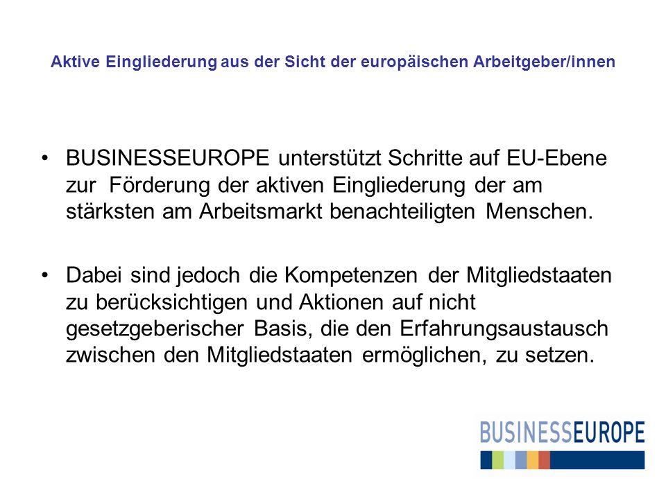 Aktive Eingliederung aus der Sicht der europäischen Arbeitgeber/innen BUSINESSEUROPE unterstützt Schritte auf EU-Ebene zur Förderung der aktiven Eingliederung der am stärksten am Arbeitsmarkt benachteiligten Menschen.
