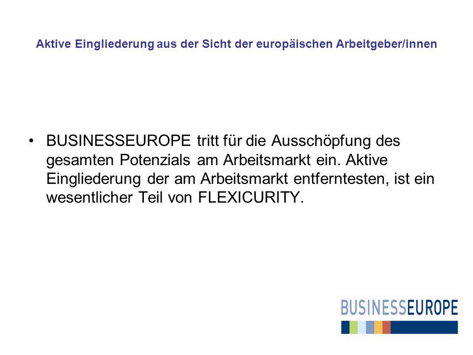 Aktive Eingliederung aus der Sicht der europäischen Arbeitgeber/innen BUSINESSEUROPE tritt für die Ausschöpfung des gesamten Potenzials am Arbeitsmarkt ein.