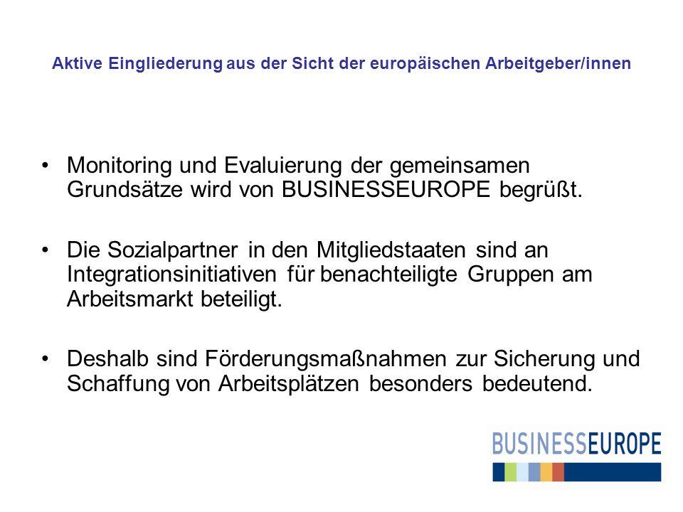 Aktive Eingliederung aus der Sicht der europäischen Arbeitgeber/innen Monitoring und Evaluierung der gemeinsamen Grundsätze wird von BUSINESSEUROPE begrüßt.