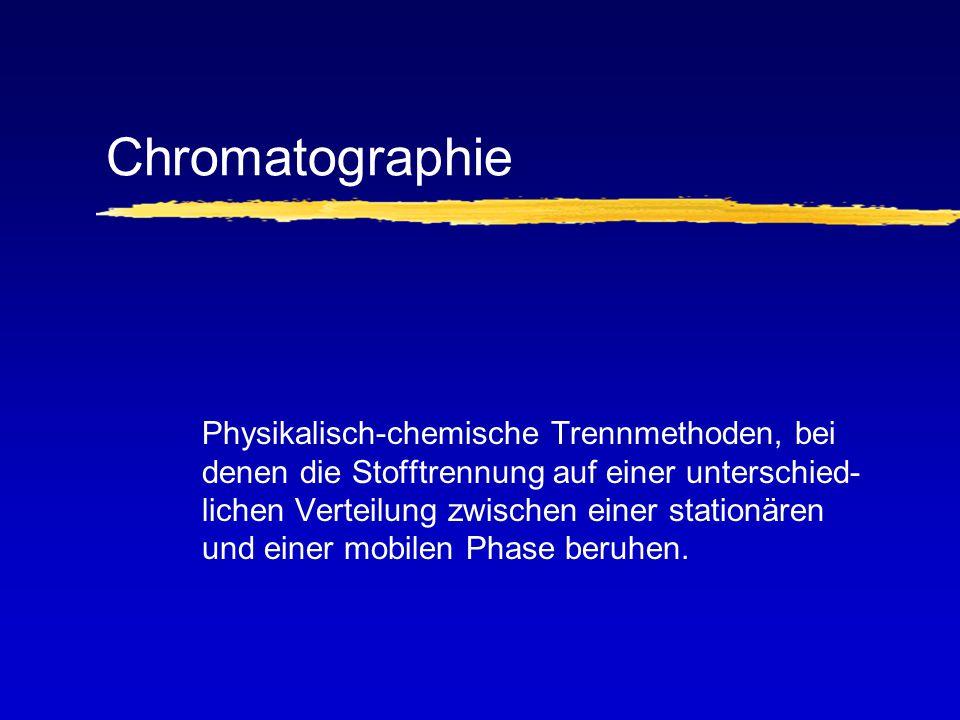 Chromatographie Physikalisch-chemische Trennmethoden, bei denen die Stofftrennung auf einer unterschied- lichen Verteilung zwischen einer stationären