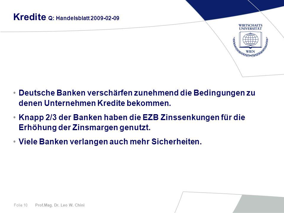 Prof.Mag. Dr. Leo W. ChiniFolie 10 Kredite Q: Handelsblatt 2009-02-09 Deutsche Banken verschärfen zunehmend die Bedingungen zu denen Unternehmen Kredi