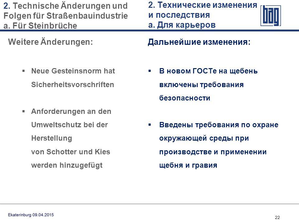22 Weitere Änderungen:  Neue Gesteinsnorm hat Sicherheitsvorschriften  Anforderungen an den Umweltschutz bei der Herstellung von Schotter und Kies w