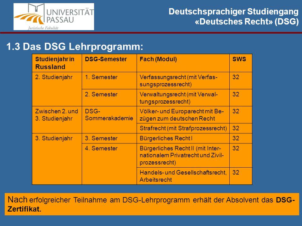 Deutschsprachiger Studiengang «Deutsches Recht» (DSG) 1.3 Das DSG Lehrprogramm: Nach erfolgreicher Teilnahme am DSG-Lehrprogramm erhält der Absolvent das DSG- Zertifikat.