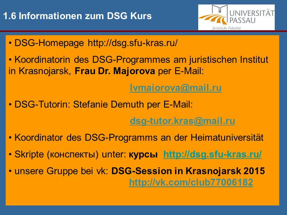 1.6 Informationen zum DSG Kurs DSG-Homepage http://dsg.sfu-kras.ru/ Koordinatorin des DSG-Programmes am juristischen Institut in Krasnojarsk, Frau Dr.