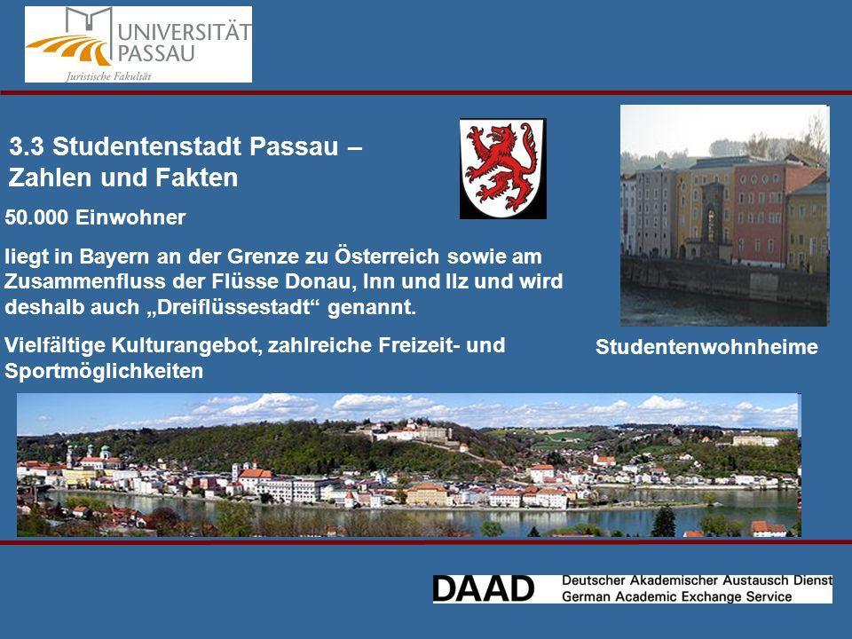 """3.3 Studentenstadt Passau – Zahlen und Fakten Studentenwohnheime 50.000 Einwohner liegt in Bayern an der Grenze zu Österreich sowie am Zusammenfluss der Flüsse Donau, Inn und Ilz und wird deshalb auch """"Dreiflüssestadt genannt."""