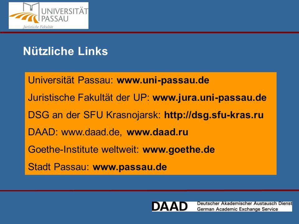Nützliche Links Universität Passau: www.uni-passau.de Juristische Fakultät der UP: www.jura.uni-passau.de DSG an der SFU Krasnojarsk: http://dsg.sfu-kras.ru DAAD: www.daad.de, www.daad.ru Goethe-Institute weltweit: www.goethe.de Stadt Passau: www.passau.de