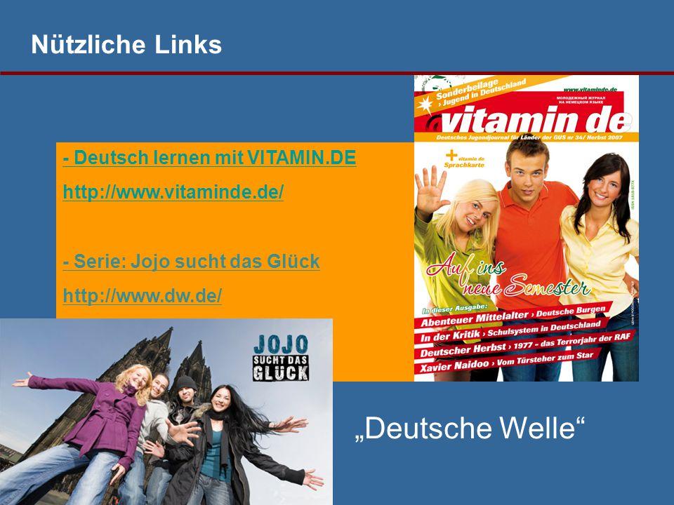 """Nützliche Links - Deutsch lernen mit VITAMIN.DE http://www.vitaminde.de/ - Serie: Jojo sucht das Glück http://www.dw.de/ """"Deutsche Welle"""