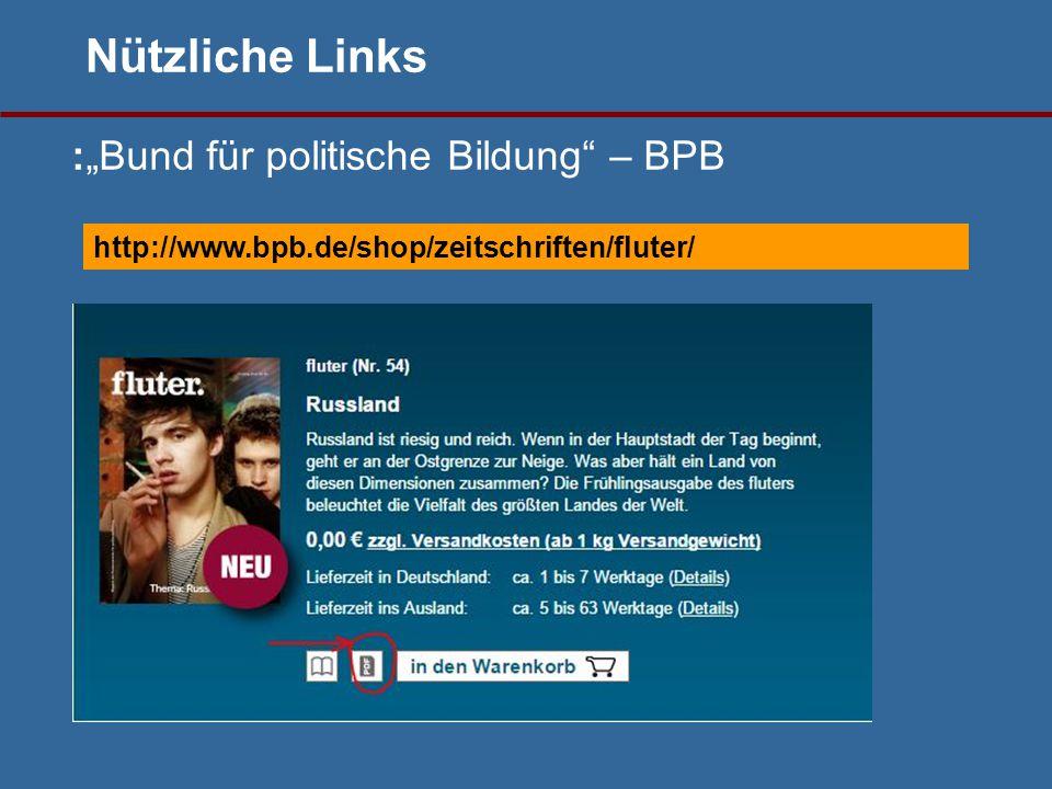 """:""""Bund für politische Bildung – BPB http://www.bpb.de/shop/zeitschriften/fluter/ Nützliche Links"""