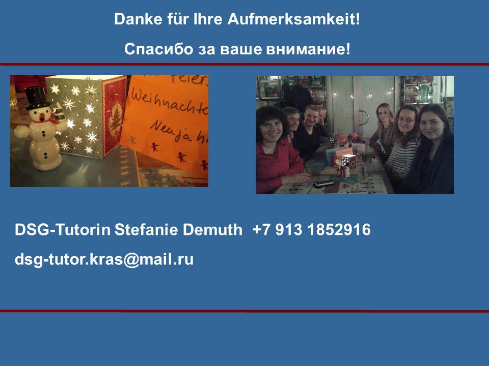 DSG-Tutorin Stefanie Demuth +7 913 1852916 dsg-tutor.kras@mail.ru Danke für Ihre Aufmerksamkeit.