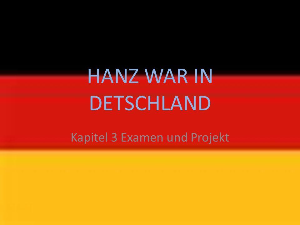 HANZ WAR IN DETSCHLAND Kapitel 3 Examen und Projekt