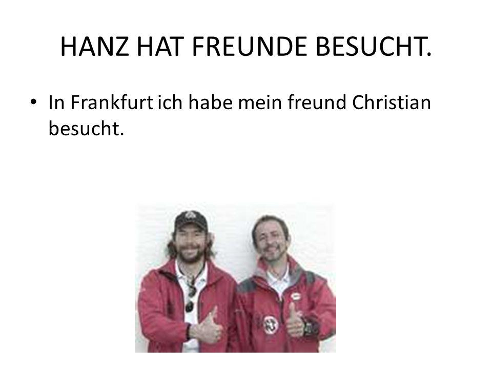 HANZ HAT FREUNDE BESUCHT. In Frankfurt ich habe mein freund Christian besucht.