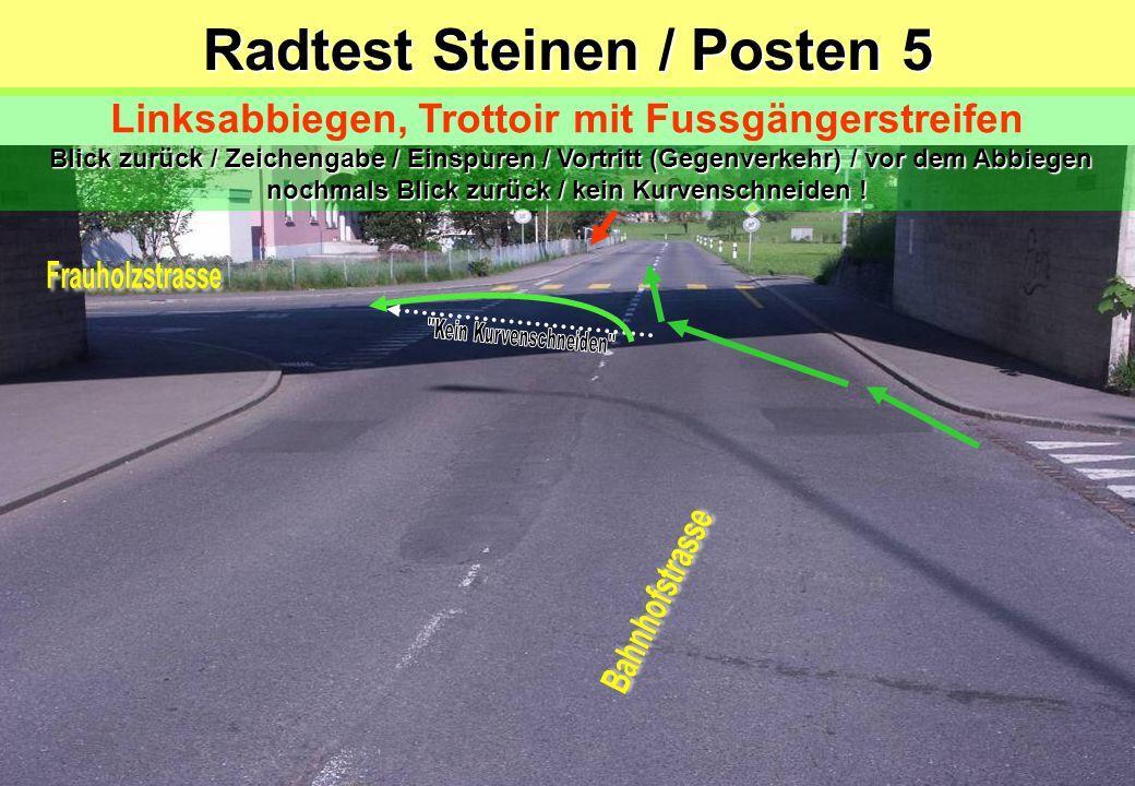 Radtest Steinen / Posten 5 Blick zurück / Zeichengabe / Einspuren / Vortritt (Gegenverkehr) / vor dem Abbiegen nochmals Blick zurück / kein Kurvenschneiden .
